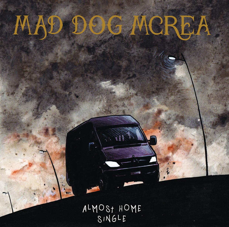 Almost Home New Single - Mad Dog Mcrea
