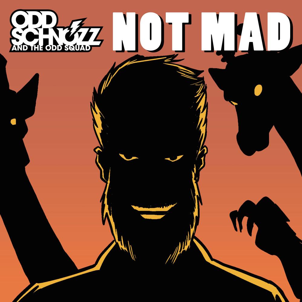 Not Mad - Odd Schnozz and the Odd Squad