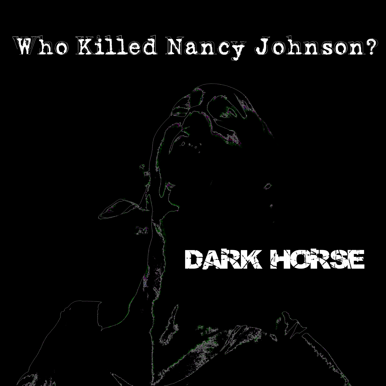 Dark Horse - the single - Who Killed Nancy Johnson?